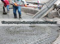 Phụ gia bê tông- Tầm quan trọng của phụ gia trong xây dựng?