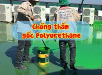 Chống thấm gốc polyurethane là gì?